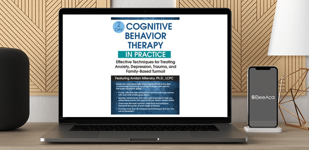 Avidan Milevsky - 2-Day: Cognitive Behavioral Therapy in Practice: Effective Techniques for Treating Anxiety
