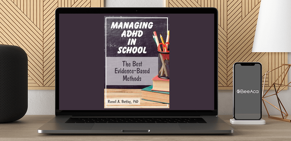 Russell A. Barkley - Managing ADHD in School: The Best Evidence-Based Methods by https://koiforest.com/