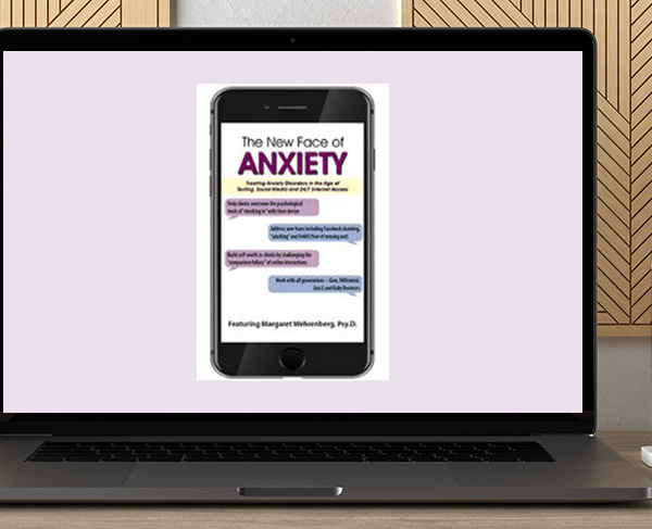 Margaret Wehrenberg - The New Face of Anxiety: Treating Anxiety Disorders in the Age of Texting
