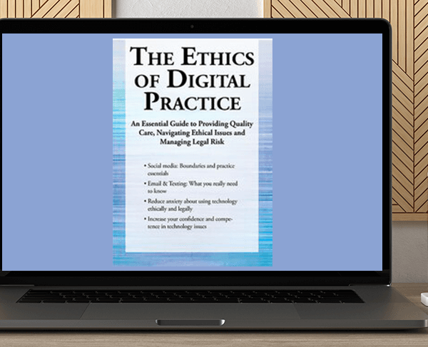 Terry Casey - The Ethics of Digital Practice: An Essential Guide to Providing Quality Care