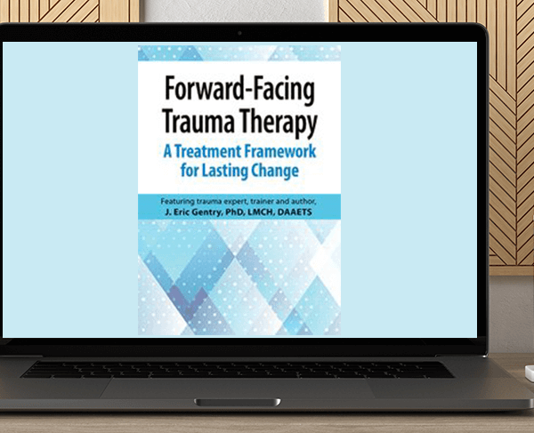 J. Eric Gentry - Forward-Facing Trauma Therapy: A Treatment Framework  for Lasting Change by https://koiforest.com/