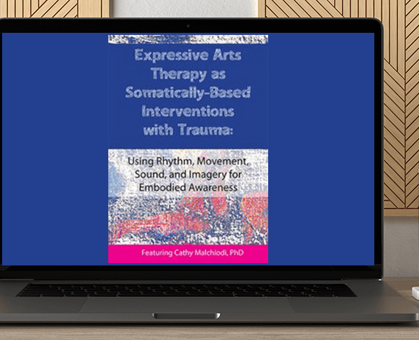 Dr. Cathy Malchiodi - Expressive Arts Therapy as Somatically-Based Interventions with Trauma: Using Rhythm