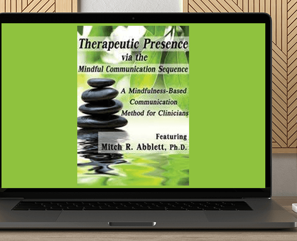 Mitch Abblett - Therapeutic Presence via the Mindful Communication Sequence (MCS): A Mindfulness-Based Communication Method for Clinicians by https://koiforest.com/