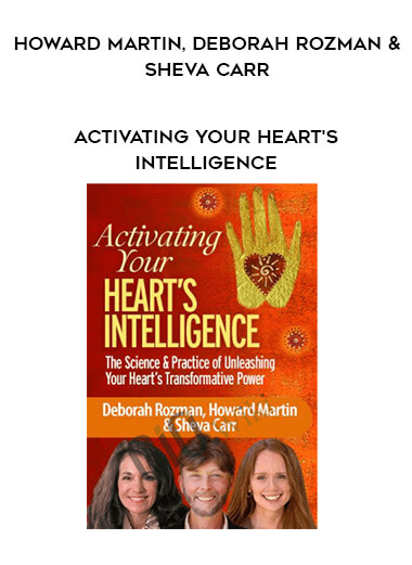 Activating Your Heart's Intelligence - Howard Martin
