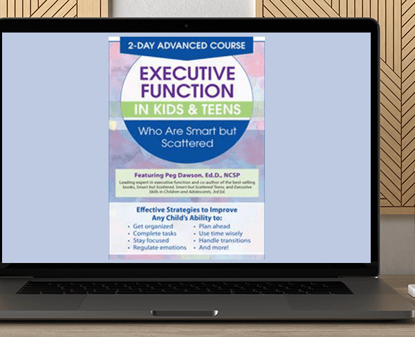 Margaret Dawson - 2 Day: Advanced Course: Executive Function in Kids & Teens Who Are Smart but Scattered by https://koiforest.com/
