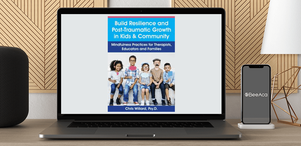 Christopher Willard - Build Resilience and Post-Traumatic Growth in Kids & Community: Mindfulness Practices for Therapists