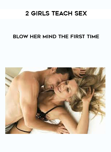 2 Girls Teach Sex - Blow Her Mind The First Time by https://koiforest.com/