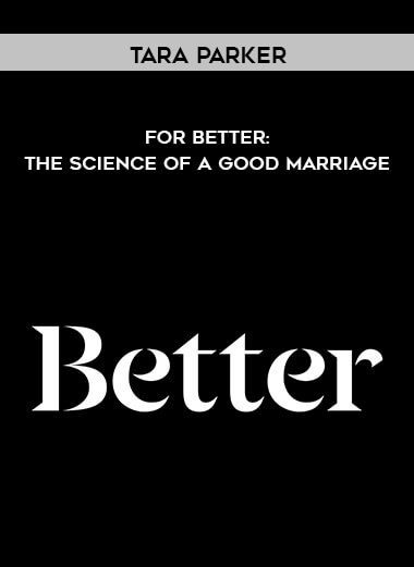 Tara Parker - For Better: The Science of a Good Marriage by https://koiforest.com/