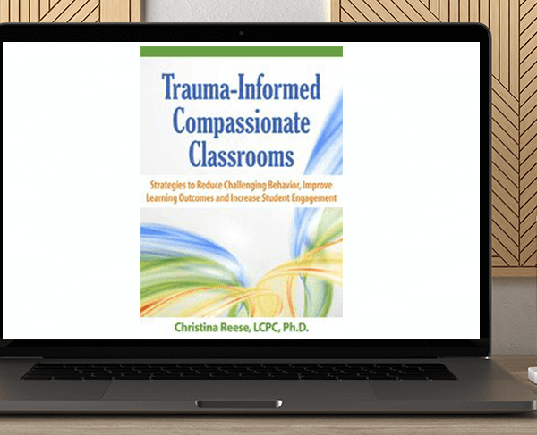 Christina Reese - Trauma-Informed Compassionate Classrooms: Strategies to Reduce Challenging Behavior