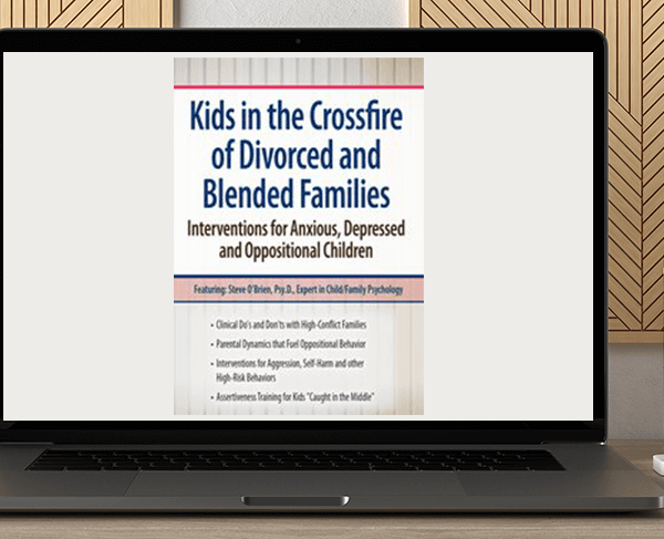 Steve O'Brien - Kids in the Crossfire of Divorced and Blended Families: Interventions for Anxious