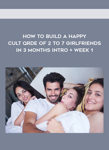 How to Build a Happy Cult Qrde of 2 to 7 Girlfriends in 3 months Intro + Week 1 by https://koiforest.com/