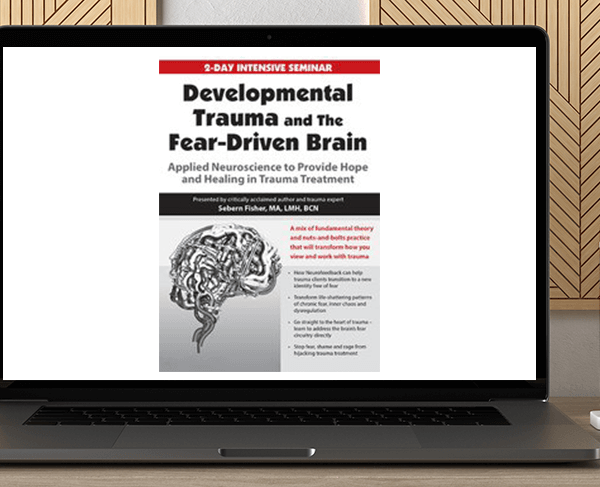 Sebern Fisher - Developmental Trauma and The Fear-Driven Brain: Applied Neuroscience to Provide Hope and Healing in Trauma Treatment by https://koiforest.com/