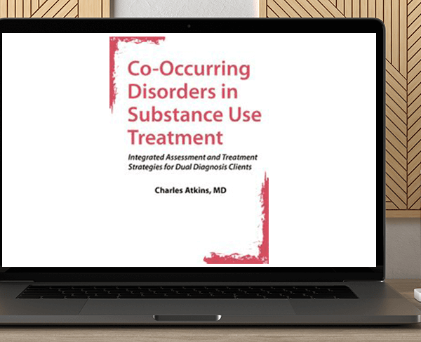Charles Atkins - Co-Occurring Disorders in Substance Use Treatment: Integrated Assessment and Treatment Strategies for Dual Diagnosis Clients by https://koiforest.com/