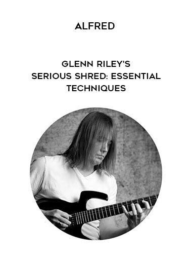 Alfred - Glenn Riley's - Serious Shred: Essential Techniques by https://koiforest.com/