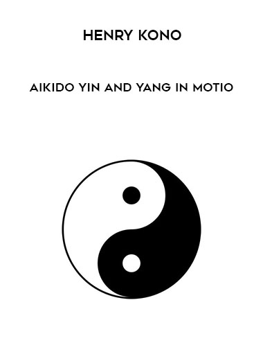 Henry Kono - Aikido Yin and Yang in Motio by https://koiforest.com/
