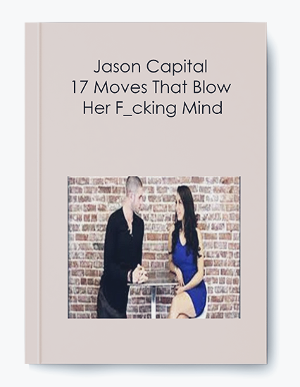 17 Moves That Blow Her F_cking Mind by Jason Capital by https://koiforest.com/