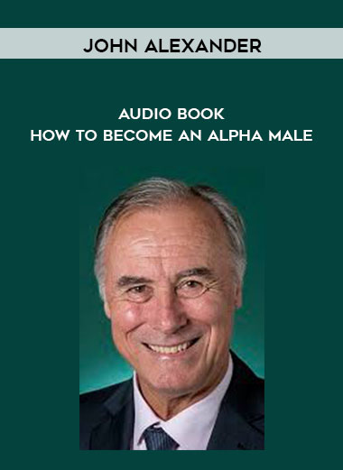 John Alexander - Audio Book - How To Become An Alpha Male by https://koiforest.com/