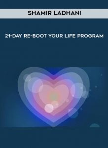 Shamir Ladhani - 21-Day Re-Boot Your Life Program by https://koiforest.com/