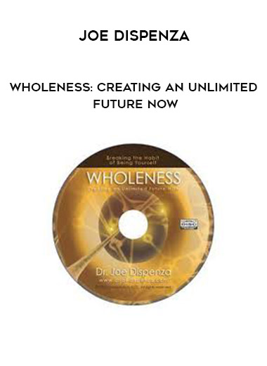 Joe Dispenza - Wholeness: Creating an Unlimited Future NOW by https://koiforest.com/