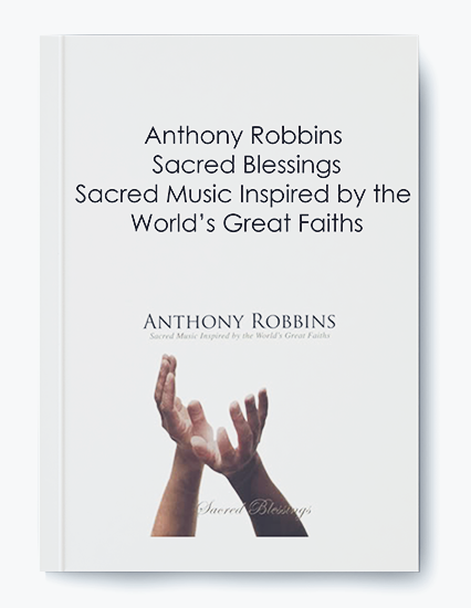 Anthony Robbins – Sacred Blessings: Sacred Music Inspired by the World's Great Faiths by https://koiforest.com/