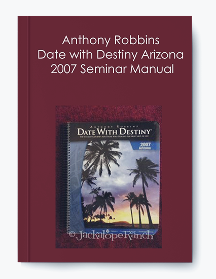 Anthony Robbins – Date with Destiny Arizona 2007 Seminar Manual by https://koiforest.com/