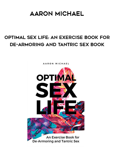 Aaron Michael - Optimal Sex Life: An Exercise Book for De-Armoring and Tantric Sex Book by https://koiforest.com/