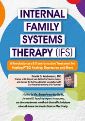 Internal Family Systems Therapy (IFS): A Revolutionary & Transformative Treatment for Permanent Healing of PTSD