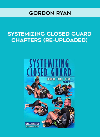 Systemizing Closed Guard by Gordon Ryan by chapters (re-uploaded) form https://koiforest.com/