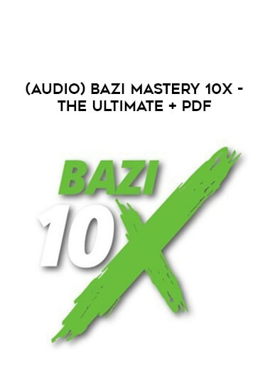 (Audio) Bazi Mastery 10X - The Ultimate + PDF form https://koiforest.com/