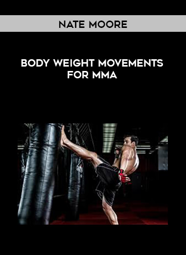 Nate Moore - Bodyweight Movements For MMA form https://koiforest.com/