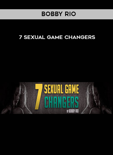 Bobby Rio - 7 Sexual Game Changers form https://koiforest.com/