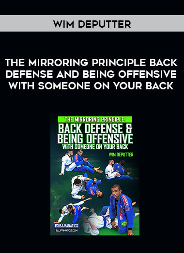 The Mirroring Principle Back Defense and Being Offensive with Someone on Your Back by Wim Deputter form https://koiforest.com/