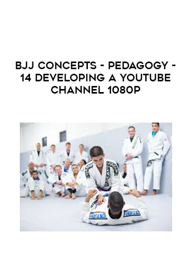 BJJ Concepts - Pedagogy - 14 Developing a YouTube Channel 1080p form https://koiforest.com/