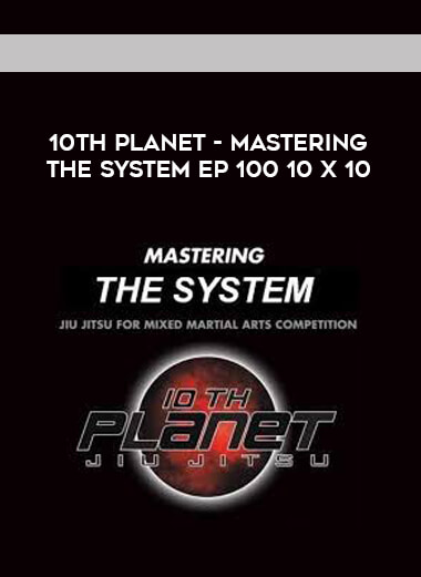 10th Planet - Mastering The System Ep 100 10 X 10 [720p] form https://koiforest.com/