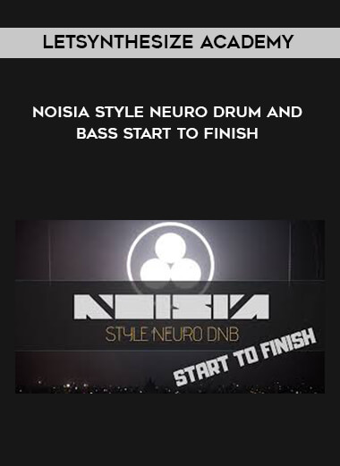 Letsynthesize Academy - Noisia Style Neuro Drum and Bass Start to Finish form https://koiforest.com/
