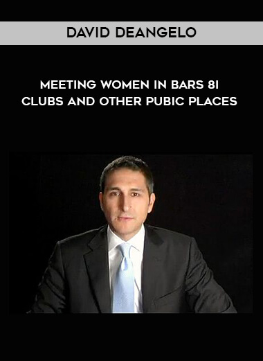 David DeAngelo - Meeting Women In Bars & Clubs And Other Pubic Places form https://koiforest.com/