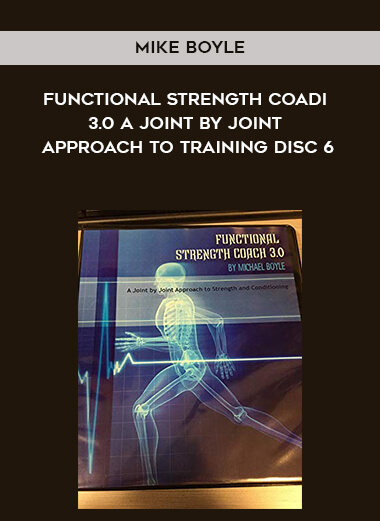 Mike Boyle- Functional Strength Coadi 3.0 A Joint by Joint Approach to Training Disc 6 form https://koiforest.com/