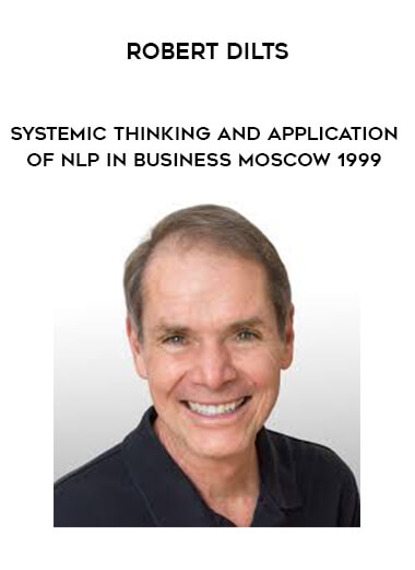 Robert Dilts - Systemic Thinking and Application of NLP in Business - Moscow 1999 form https://koiforest.com/