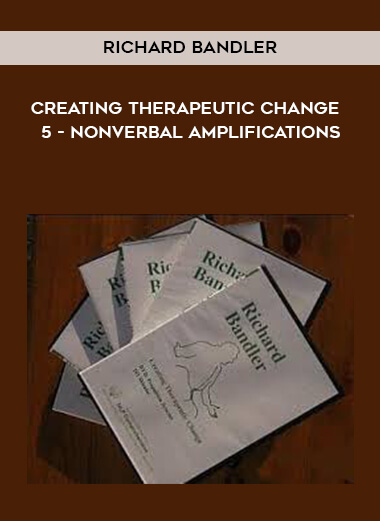 Richard Bandler - Creating Therapeutic Change - 5 - Nonverbal Amplifications form https://koiforest.com/