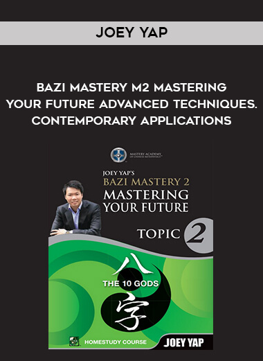 Joey Yap - BaZi Mastery M2 - Mastering Your Future - Advanced Techniques. Contemporary Applications form https://koiforest.com/