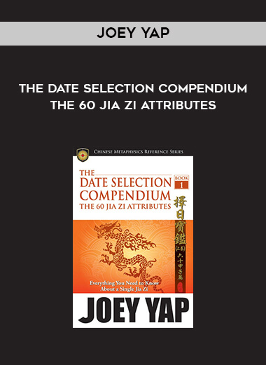 The Date Selection Compendium - The 60 Jia Zi Attributes by Joey Yap form https://koiforest.com/