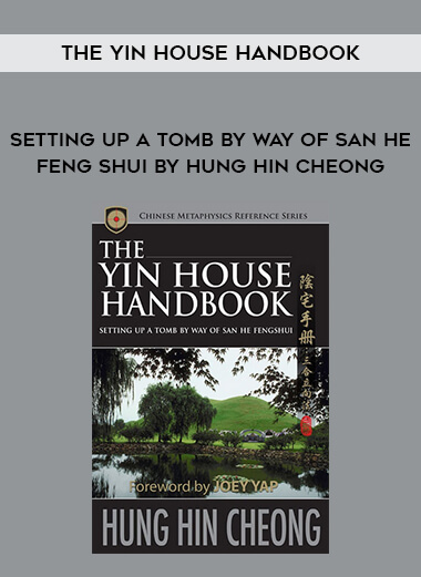 The Yin House Handbook - Setting Up A Tomb By Way of San He Feng Shui by Hung Hin Cheong form https://koiforest.com/