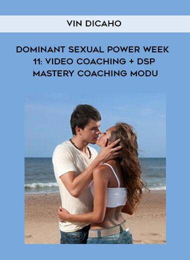 Vin DiCaHo - Dominant Sexual Power Week 11: Video Coaching + DSP Mastery Coaching Modu form https://koiforest.com/