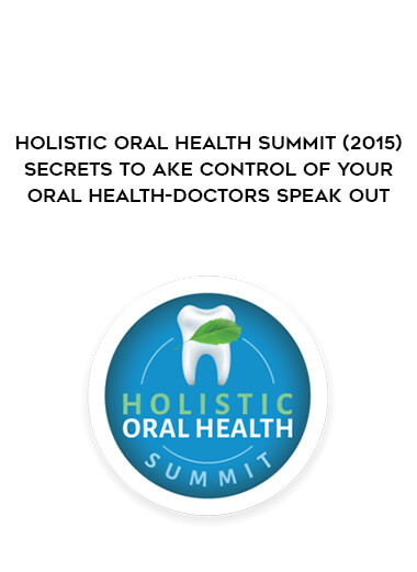 Holistic Oral Health Summit (2015) - Secrets to Take Control of Your Oral Health-Doctors Speak Out form https://koiforest.com/