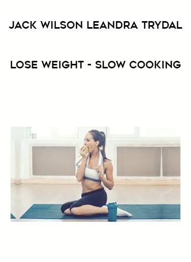 Jack Wilson Leandra Trydal - Lose Weight - Slow Cooking form https://koiforest.com/