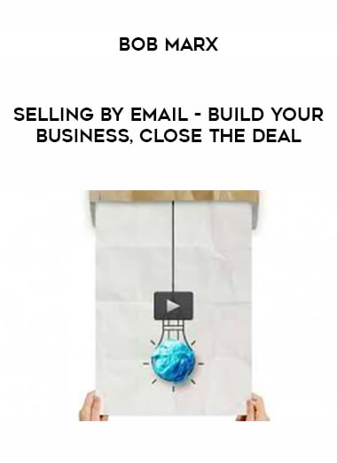Bob Marx - Selling by Email - Build Your Business