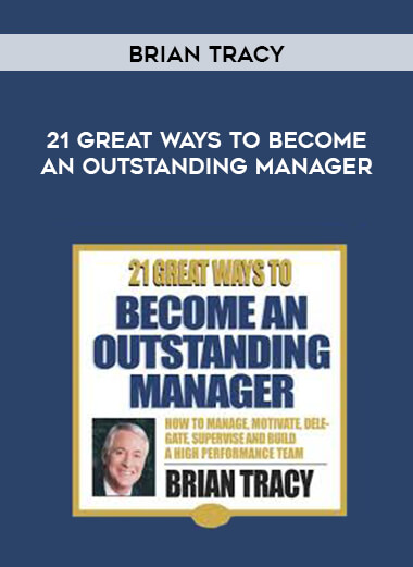 Brian Tracy - 21 Great Ways To Become An Outstanding Manager form https://koiforest.com/
