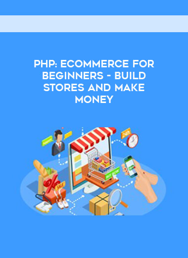PHP-Ecommerce for beginners - Build Stores and Make Money form https://koiforest.com/