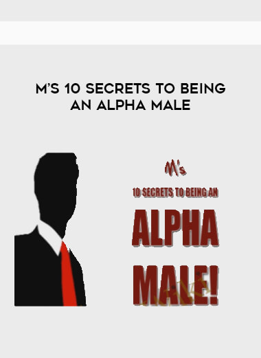 M's 10 Secrets To Being An Alpha Male form https://koiforest.com/