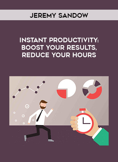 Jeremy Sandow - Instant Productivity: Boost Your Results
